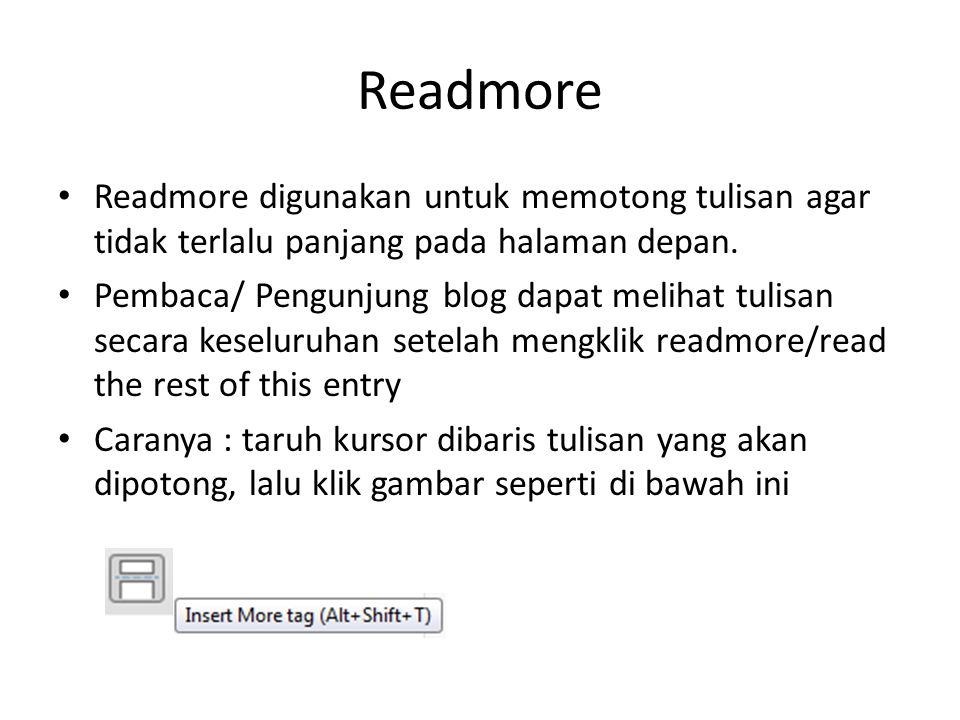 Readmore Readmore digunakan untuk memotong tulisan agar tidak terlalu panjang pada halaman depan.