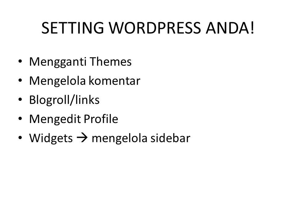 SETTING WORDPRESS ANDA! Mengganti Themes Mengelola komentar Blogroll/links Mengedit Profile Widgets  mengelola sidebar
