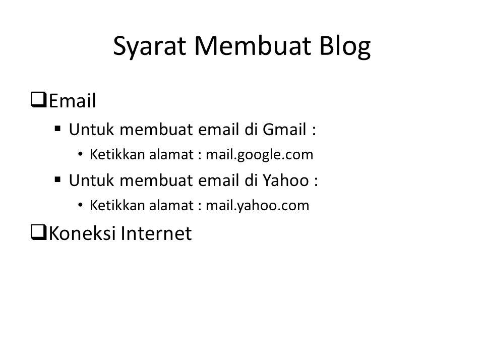 Syarat Membuat Blog  Email  Untuk membuat email di Gmail : Ketikkan alamat : mail.google.com  Untuk membuat email di Yahoo : Ketikkan alamat : mail.yahoo.com  Koneksi Internet