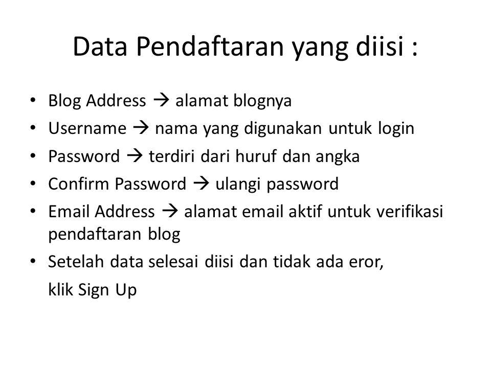 Data Pendaftaran yang diisi : Blog Address  alamat blognya Username  nama yang digunakan untuk login Password  terdiri dari huruf dan angka Confirm Password  ulangi password Email Address  alamat email aktif untuk verifikasi pendaftaran blog Setelah data selesai diisi dan tidak ada eror, klik Sign Up