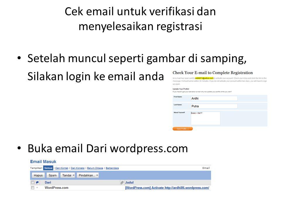 Cek email untuk verifikasi dan menyelesaikan registrasi Setelah muncul seperti gambar di samping, Silakan login ke email anda Buka email Dari wordpress.com
