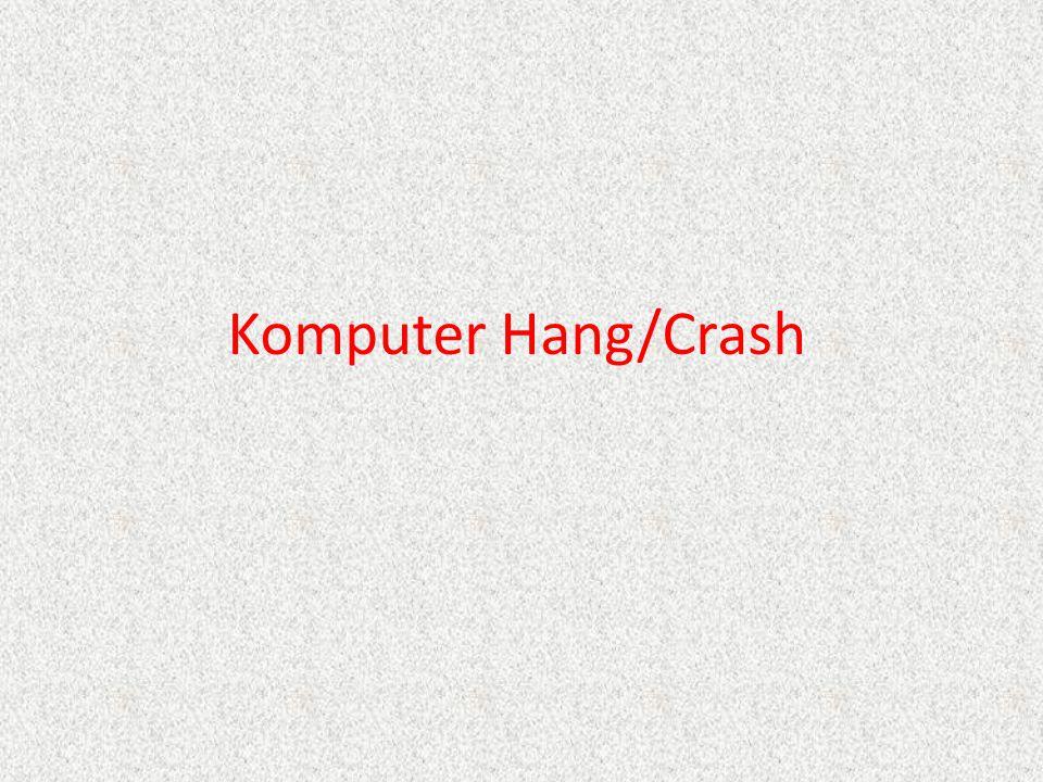 ALASAN PC HANG / CRASH ALASAN PC HANG / CRASH 1.Konflik Hardware 2.