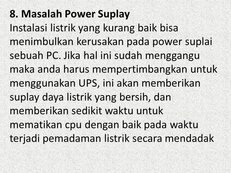 8. Masalah Power Suplay Instalasi listrik yang kurang baik bisa menimbulkan kerusakan pada power suplai sebuah PC. Jika hal ini sudah menggangu maka a
