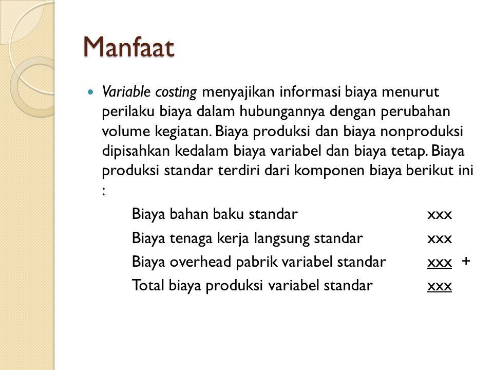 Manfaat Variable costing menyajikan informasi biaya menurut perilaku biaya dalam hubungannya dengan perubahan volume kegiatan.