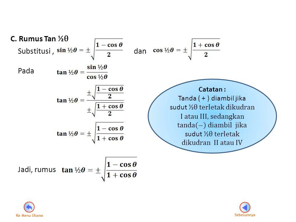 C. Rumus Tan ½ θ Substitusi, Pada Jadi, rumus Catatan : Tanda ( + ) diambil jika sudut ½ θ terletak dikudran I atau III, sedangkan tanda( ̶ ) diambil