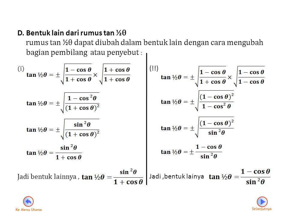D. Bentuk lain dari rumus tan ½ θ rumus tan ½ θ dapat diubah dalam bentuk lain dengan cara mengubah bagian pembilang atau penyebut : (i) Jadi bentuk l