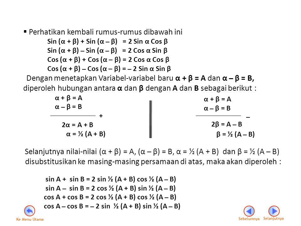  Perhatikan kembali rumus-rumus dibawah ini Sin (α + β) + Sin (α ̶ β) = 2 Sin α Cos β Sin (α + β) ̶ Sin (α ̶ β) = 2 Cos α Sin β Cos (α + β) + Cos (α