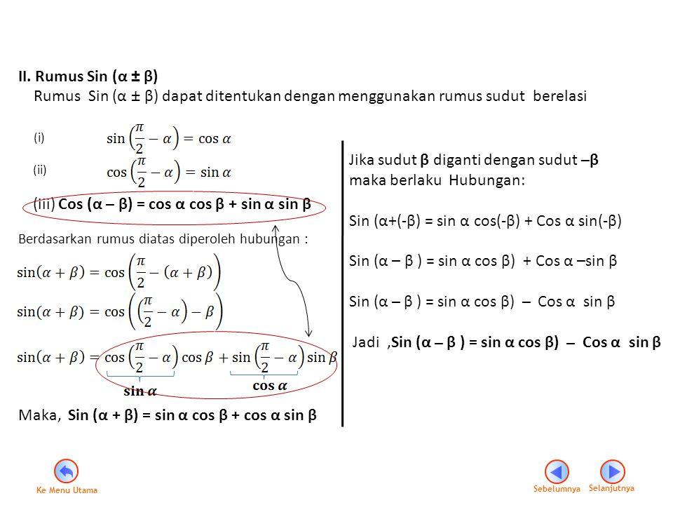II. Rumus Sin (α ± β) Rumus Sin (α ± β) dapat ditentukan dengan menggunakan rumus sudut berelasi (i) (ii) (iii) Cos (α – β) = cos α cos β + sin α sin