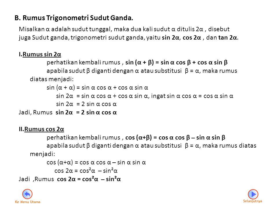 B. Rumus Trigonometri Sudut Ganda. Misalkan α adalah sudut tunggal, maka dua kali sudut α ditulis 2α, disebut juga Sudut ganda, trigonometri sudut gan