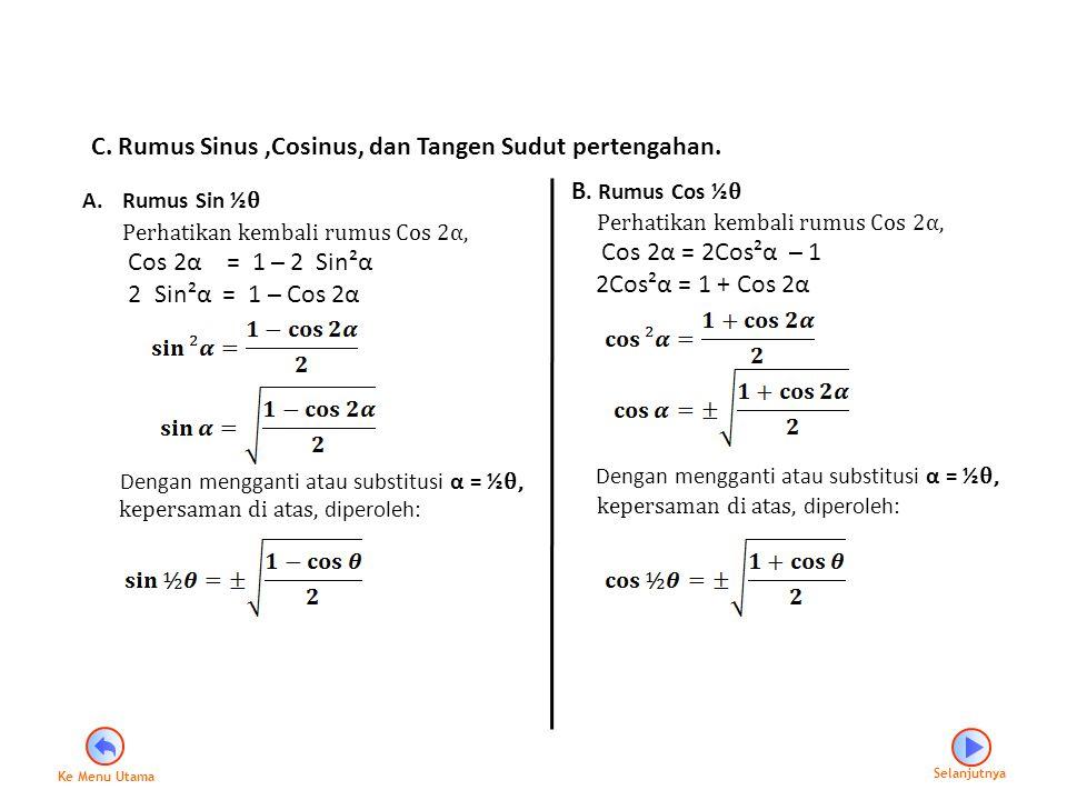 C. Rumus Sinus,Cosinus, dan Tangen Sudut pertengahan. A.Rumus Sin ½ θ Perhatikan kembali rumus Cos 2α, Cos 2α = 1 ̶ 2 Sin²α 2 Sin²α = 1 ̶ Cos 2α Denga