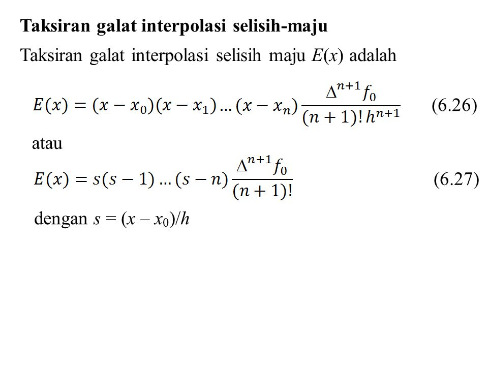 Contoh 6.6 Tentukan taksiran galat interpolasi dari contoh 6.5 xf(x)f(x) 0.001.000 0.200.926 0.400.758 0.600.581 0.800.439 1.000.333 1.200.258 s = 1,60 dan n = 3 (lihat contoh 6.5) Dari persamaan 6.27 taksiran galat