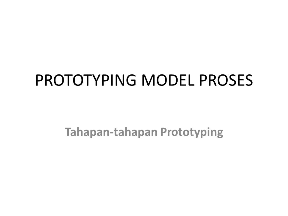 PROTOTYPING MODEL PROSES Tahapan-tahapan Prototyping
