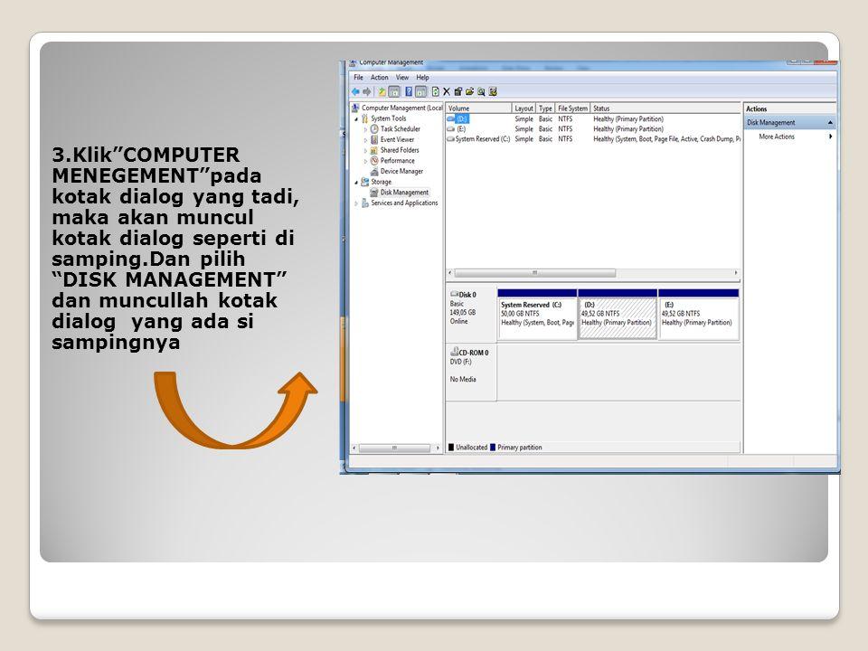 3.Klik COMPUTER MENEGEMENT pada kotak dialog yang tadi, maka akan muncul kotak dialog seperti di samping.Dan pilih DISK MANAGEMENT dan muncullah kotak dialog yang ada si sampingnya