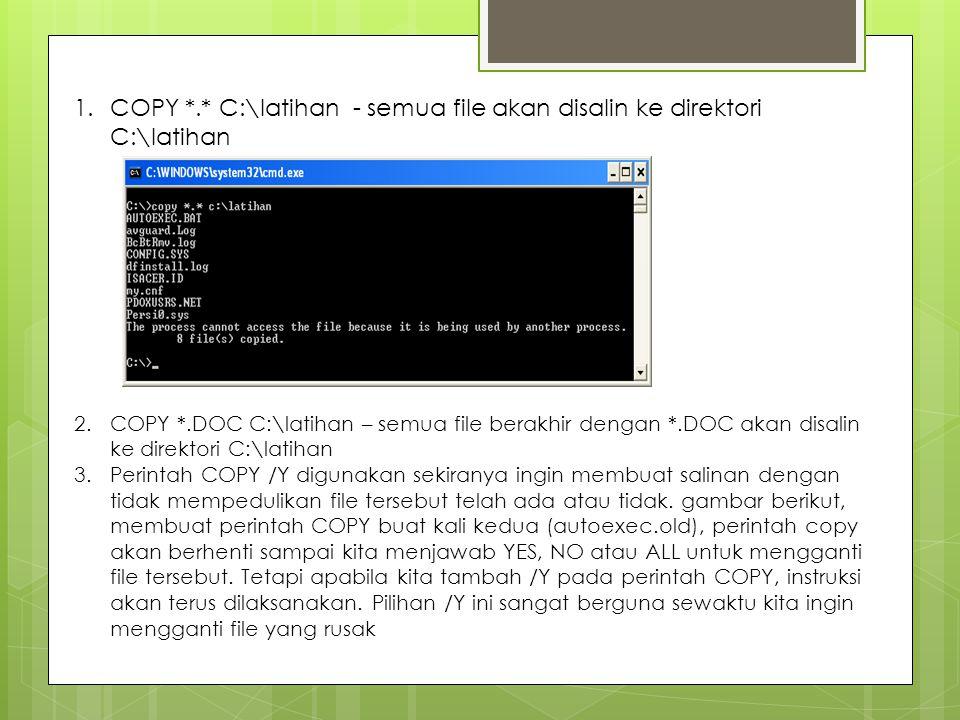 1.COPY *.* C:\latihan - semua file akan disalin ke direktori C:\latihan 2.COPY *.DOC C:\latihan – semua file berakhir dengan *.DOC akan disalin ke dir
