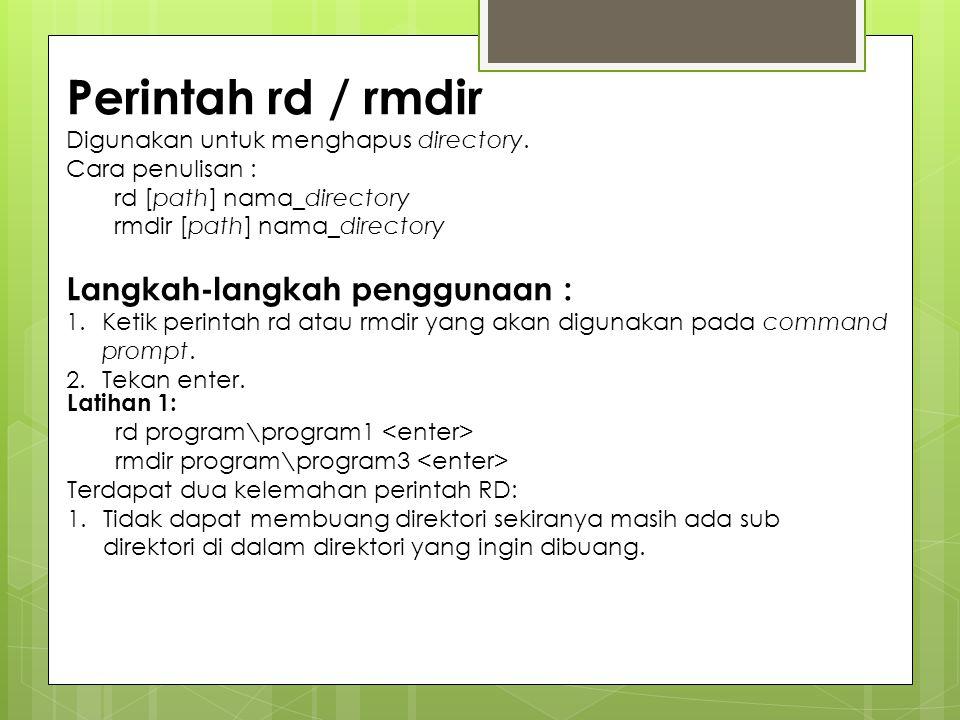 Perintah rd / rmdir Digunakan untuk menghapus directory. Cara penulisan : rd [path] nama_directory rmdir [path] nama_directory Langkah-langkah penggun