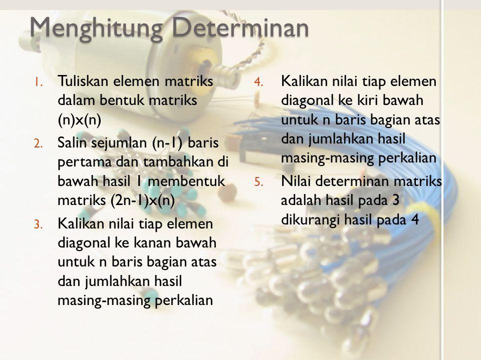 Menghitung Determinan 1.Tuliskan elemen matriks dalam bentuk matriks (n)x(n) 2.