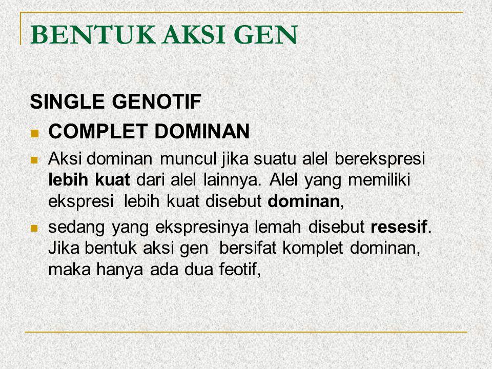 BENTUK AKSI GEN SINGLE GENOTIF COMPLET DOMINAN Aksi dominan muncul jika suatu alel berekspresi lebih kuat dari alel lainnya. Alel yang memiliki ekspre