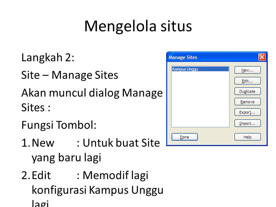 Mengelola situs Langkah 2: Site – Manage Sites Akan muncul dialog Manage Sites : Fungsi Tombol: 1.New : Untuk buat Site yang baru lagi 2.Edit: Memodif lagi konfigurasi Kampus Unggu lagi.