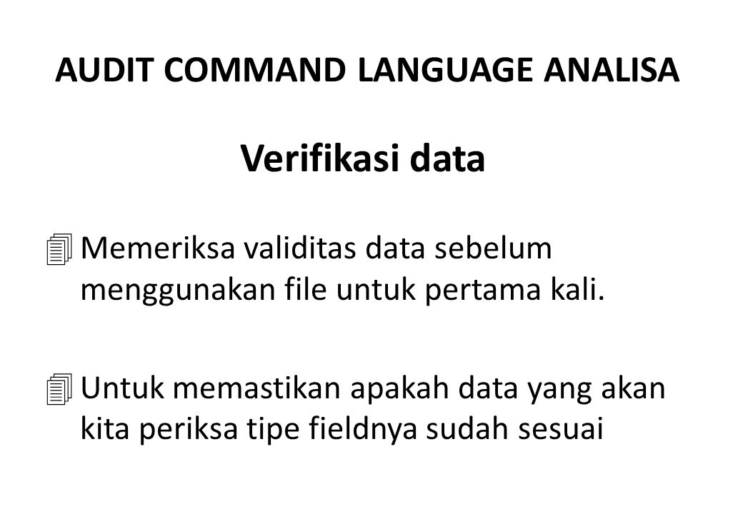 Verifikasi data 4Memeriksa validitas data sebelum menggunakan file untuk pertama kali. 4Untuk memastikan apakah data yang akan kita periksa tipe field