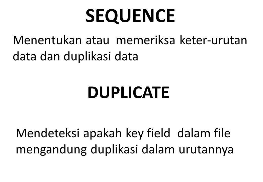 SEQUENCE Menentukan atau memeriksa keter-urutan data dan duplikasi data DUPLICATE Mendeteksi apakah key field dalam file mengandung duplikasi dalam ur