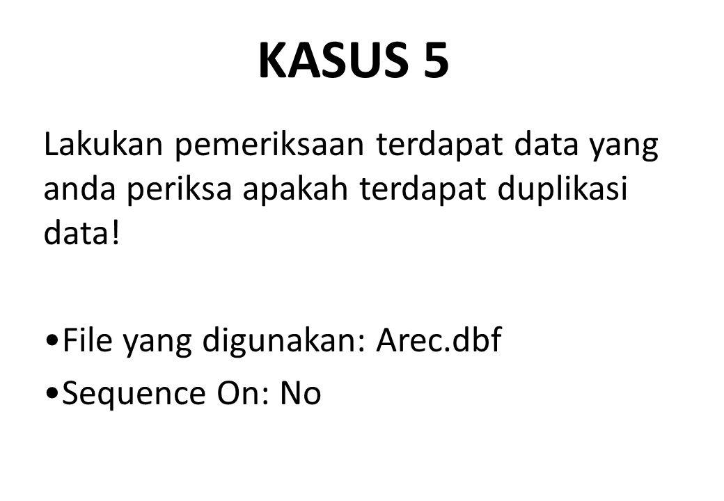KASUS 5 Lakukan pemeriksaan terdapat data yang anda periksa apakah terdapat duplikasi data! File yang digunakan: Arec.dbf Sequence On: No