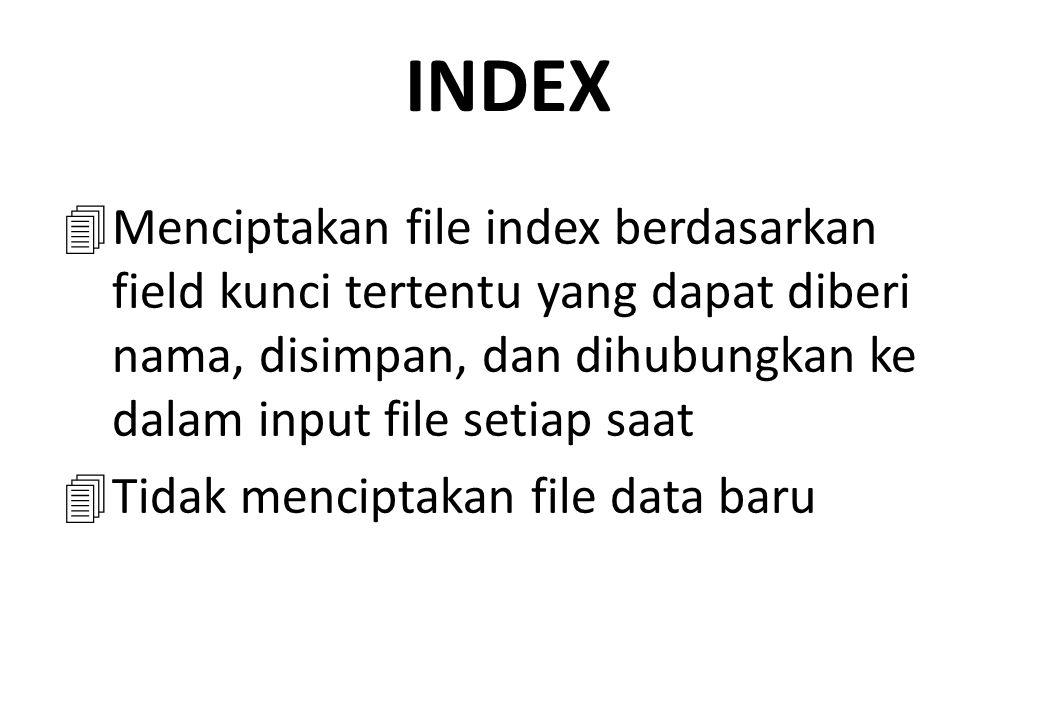 INDEX 4Menciptakan file index berdasarkan field kunci tertentu yang dapat diberi nama, disimpan, dan dihubungkan ke dalam input file setiap saat 4Tida