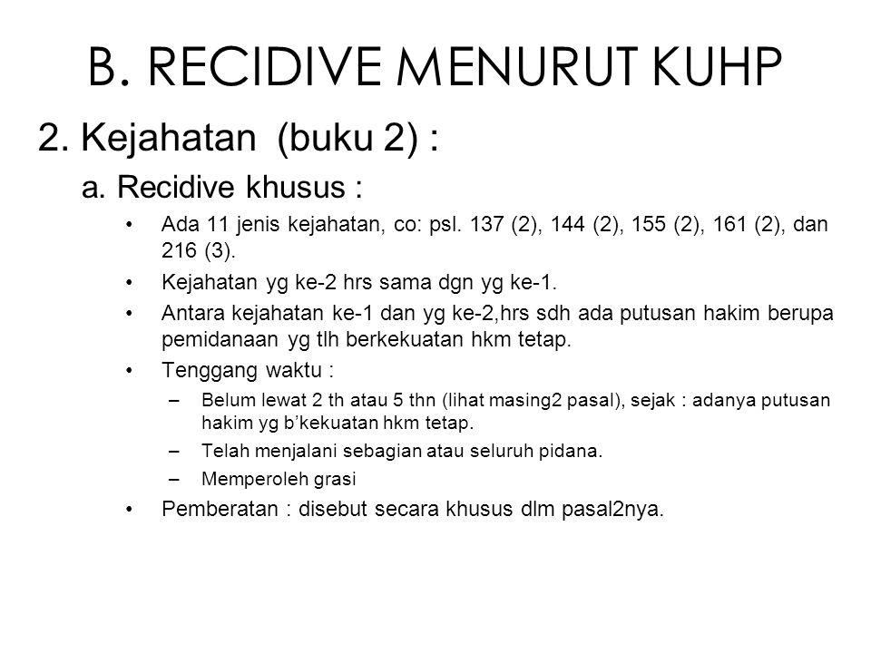 B. RECIDIVE MENURUT KUHP 2. Kejahatan (buku 2) : a. Recidive khusus : Ada 11 jenis kejahatan, co: psl. 137 (2), 144 (2), 155 (2), 161 (2), dan 216 (3)
