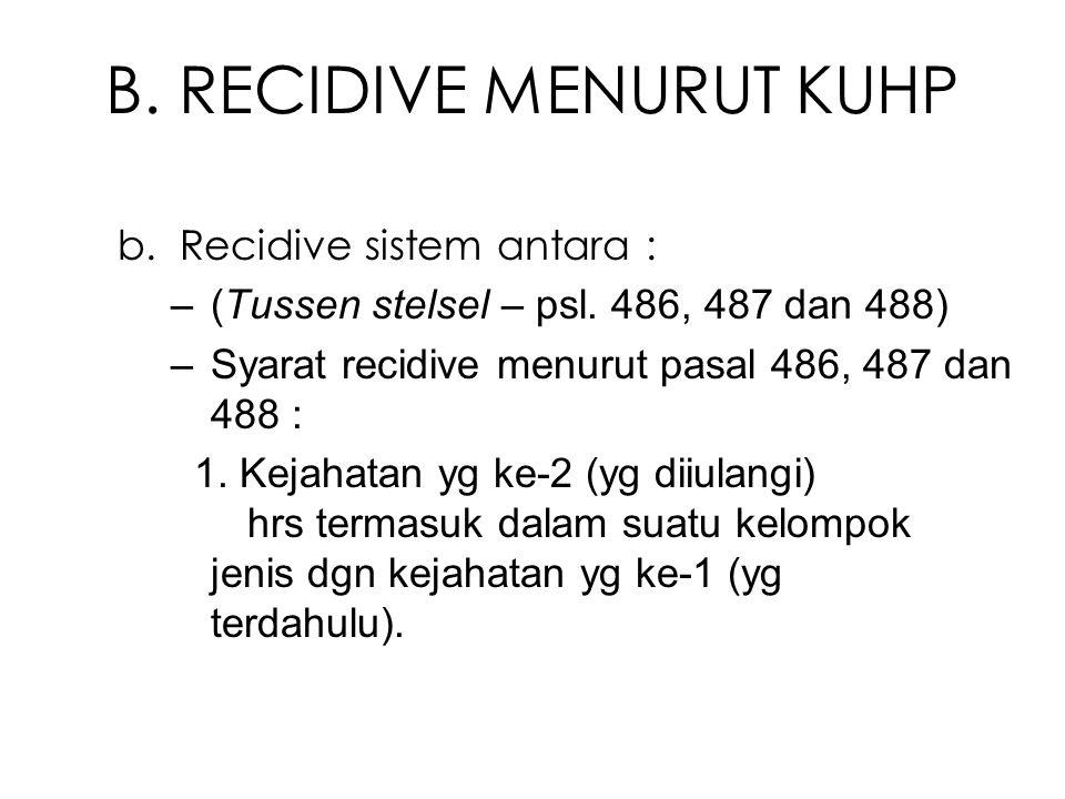 B. RECIDIVE MENURUT KUHP b. Recidive sistem antara : –(Tussen stelsel – psl. 486, 487 dan 488) –Syarat recidive menurut pasal 486, 487 dan 488 : 1. Ke