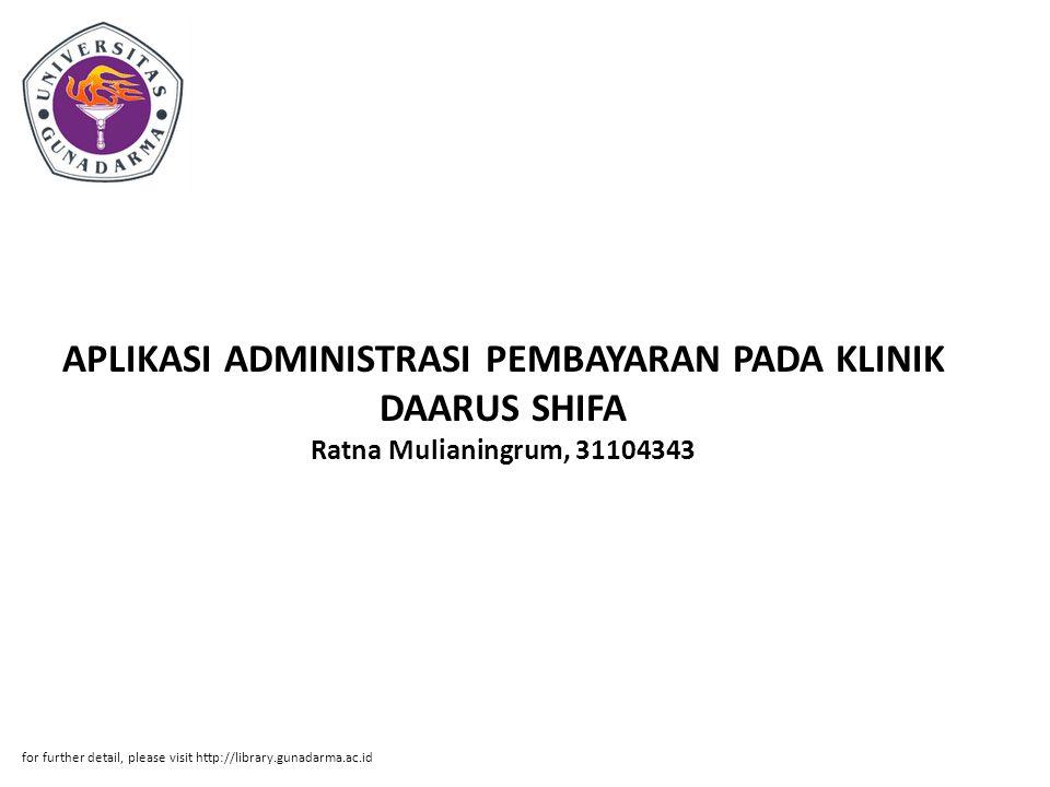 APLIKASI ADMINISTRASI PEMBAYARAN PADA KLINIK DAARUS SHIFA Ratna Mulianingrum, 31104343 for further detail, please visit http://library.gunadarma.ac.id
