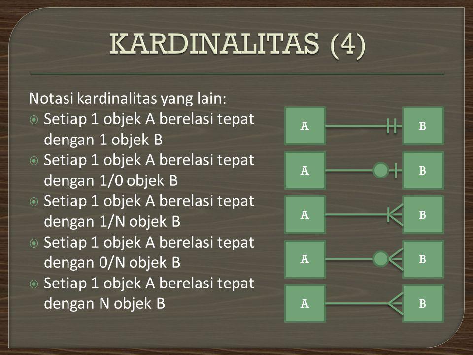 Notasi kardinalitas yang lain:  Setiap 1 objek A berelasi tepat dengan 1 objek B  Setiap 1 objek A berelasi tepat dengan 1/0 objek B  Setiap 1 obje