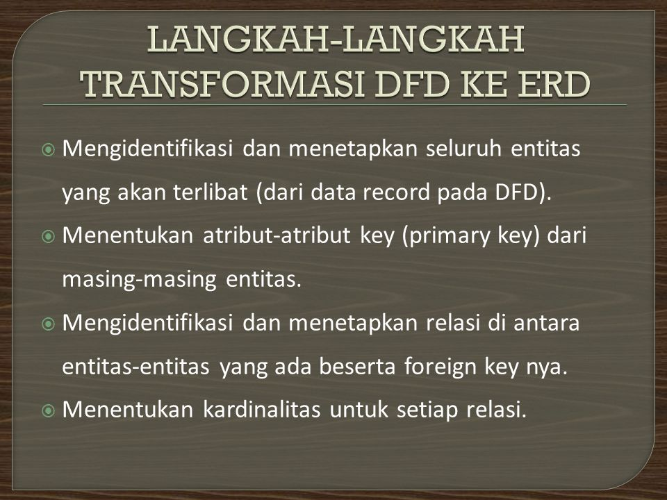  Mengidentifikasi dan menetapkan seluruh entitas yang akan terlibat (dari data record pada DFD).  Menentukan atribut-atribut key (primary key) dari