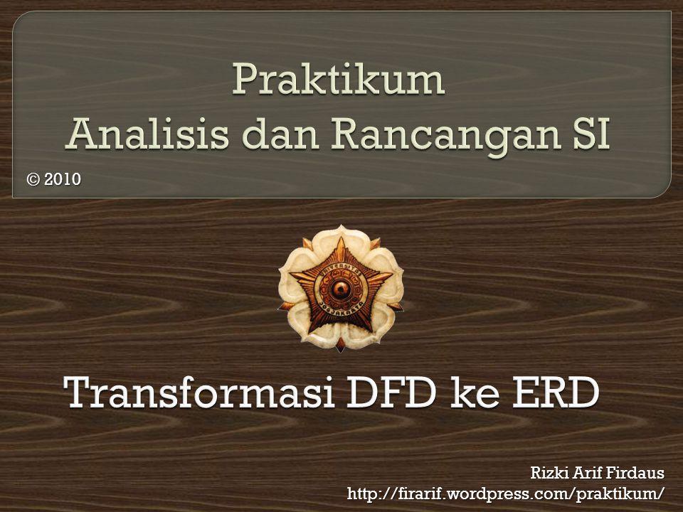  Entity-Relationship Diagram (ERD) merupakan kelanjutan dari DFD.