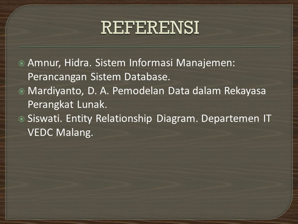  Amnur, Hidra. Sistem Informasi Manajemen: Perancangan Sistem Database.  Mardiyanto, D. A. Pemodelan Data dalam Rekayasa Perangkat Lunak.  Siswati.