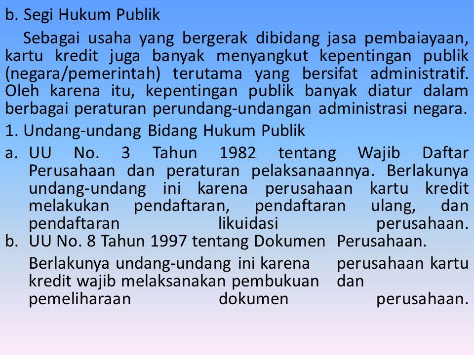 b. Segi Hukum Publik Sebagai usaha yang bergerak dibidang jasa pembaiayaan, kartu kredit juga banyak menyangkut kepentingan publik (negara/pemerintah)