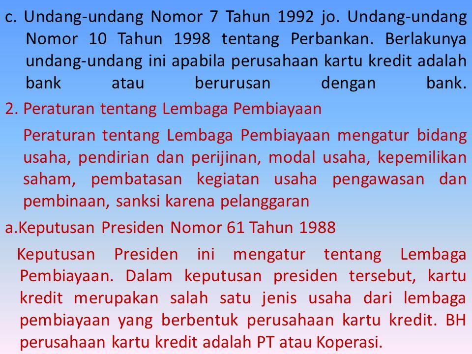 c. Undang-undang Nomor 7 Tahun 1992 jo. Undang-undang Nomor 10 Tahun 1998 tentang Perbankan. Berlakunya undang-undang ini apabila perusahaan kartu kre