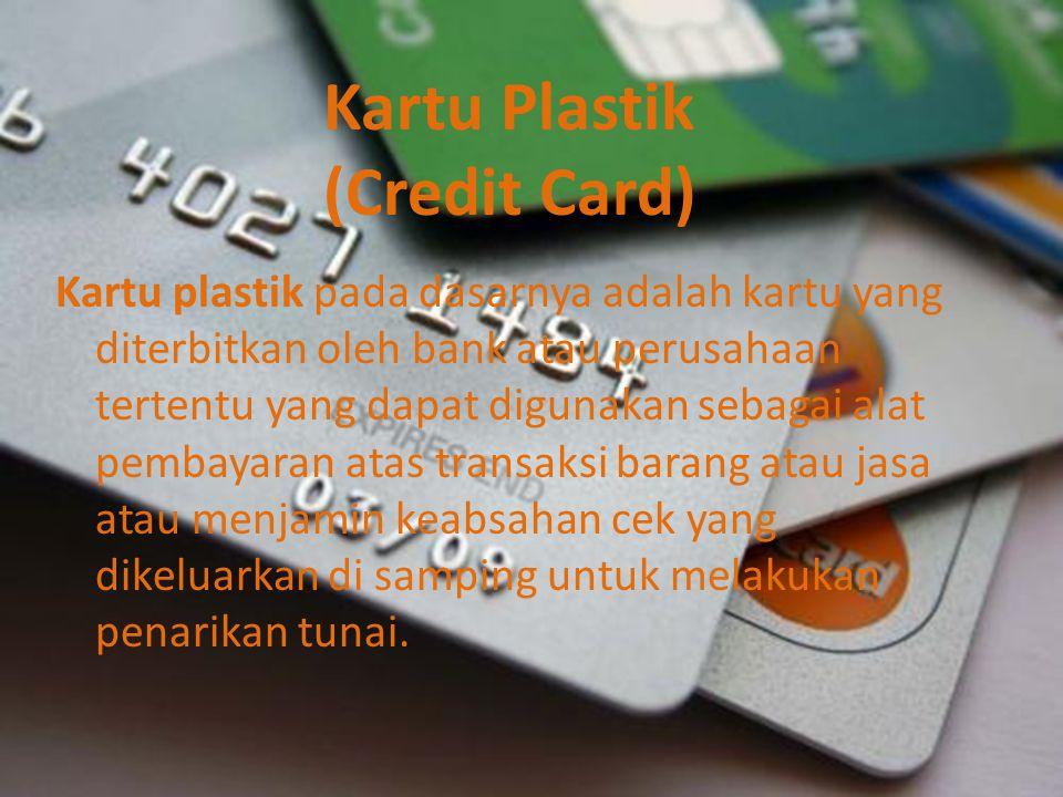 Kartu Plastik (Credit Card) Kartu plastik pada dasarnya adalah kartu yang diterbitkan oleh bank atau perusahaan tertentu yang dapat digunakan sebagai