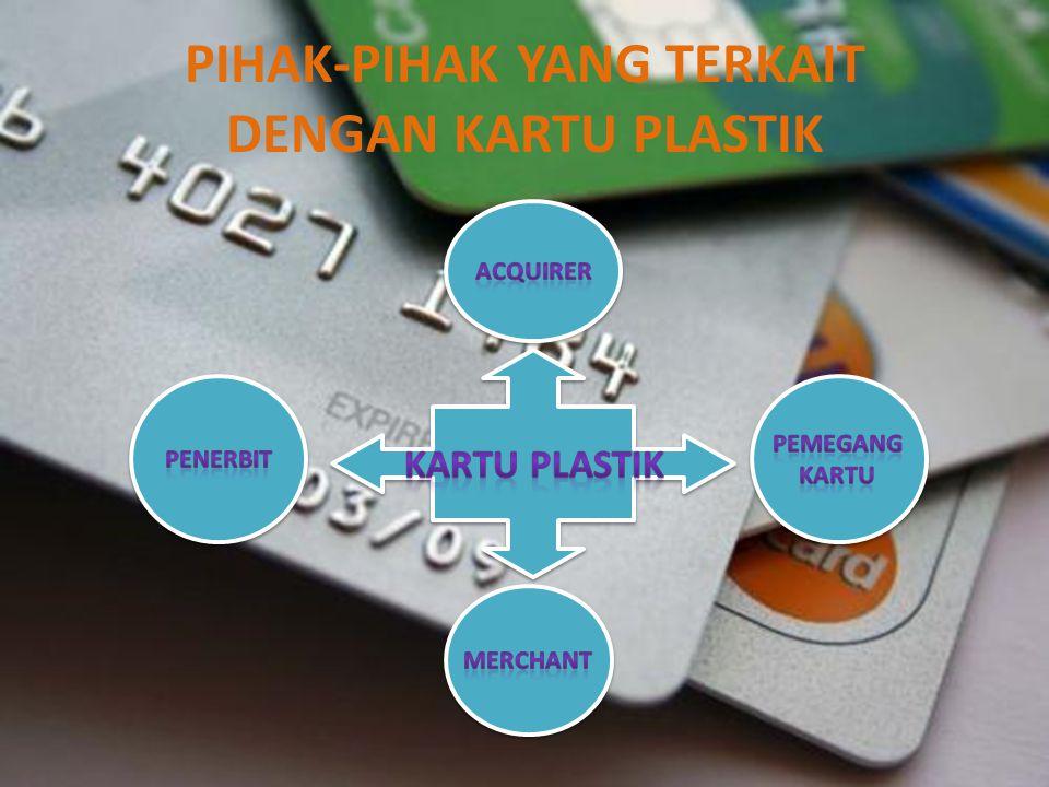 PIHAK-PIHAK YANG TERKAIT DENGAN KARTU PLASTIK