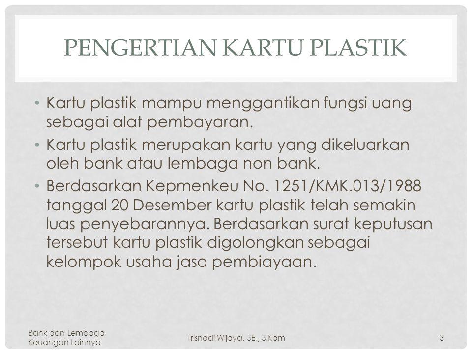 PENGERTIAN KARTU PLASTIK Kartu plastik mampu menggantikan fungsi uang sebagai alat pembayaran.