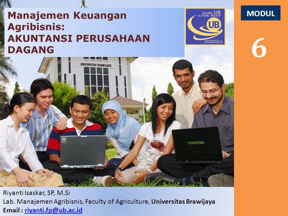 MODUL 6 Manajemen Keuangan Agribisnis: AKUNTANSI PERUSAHAAN DAGANG Riyanti Isaskar, SP, M.Si Lab. Manajemen Agribisnis, Faculty of Agriculture, Univer