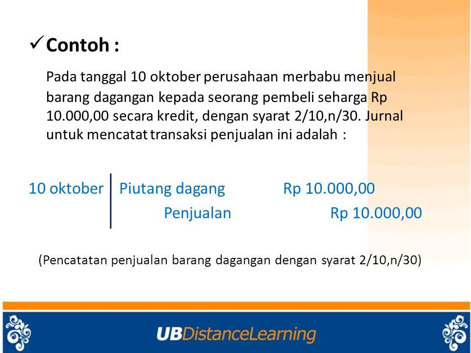 Contoh : Pada tanggal 10 oktober perusahaan merbabu menjual barang dagangan kepada seorang pembeli seharga Rp 10.000,00 secara kredit, dengan syarat 2