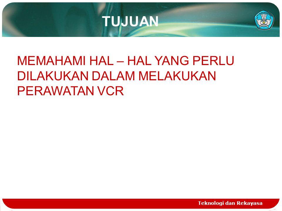 Teknologi dan Rekayasa PERAWATAN VCR 1.PEMERIKSAAN HARIAN a.Power VCR atur pada posisi ON, setelah dihubungkan dengan piranti lain sperti kamera, TV monitor.