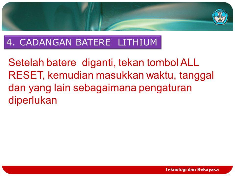 Teknologi dan Rekayasa 4.CADANGAN BATERE LITHIUM Setelah batere diganti, tekan tombol ALL RESET, kemudian masukkan waktu, tanggal dan yang lain sebaga