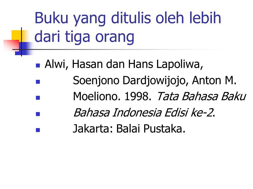 Buku yang ditulis oleh lebih dari tiga orang Alwi, Hasan dan Hans Lapoliwa, Soenjono Dardjowijojo, Anton M. Moeliono. 1998. Tata Bahasa Baku Bahasa In
