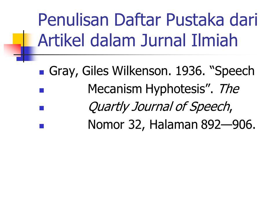 "Penulisan Daftar Pustaka dari Artikel dalam Jurnal Ilmiah Gray, Giles Wilkenson. 1936. ""Speech Mecanism Hyphotesis"". The Quartly Journal of Speech, No"