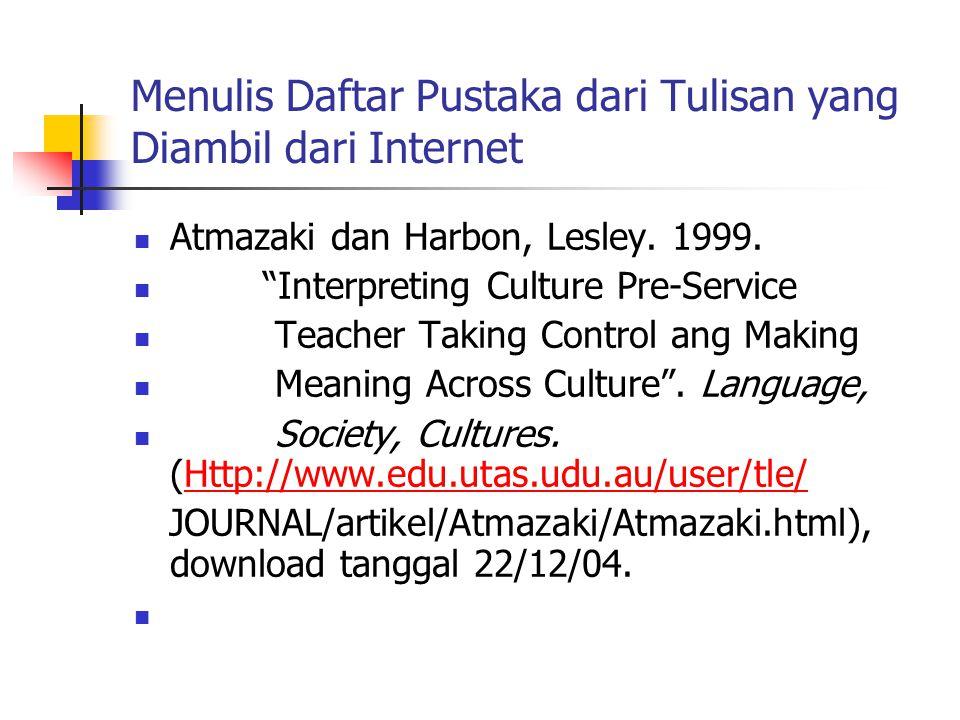 "Menulis Daftar Pustaka dari Tulisan yang Diambil dari Internet Atmazaki dan Harbon, Lesley. 1999. ""Interpreting Culture Pre-Service Teacher Taking Con"