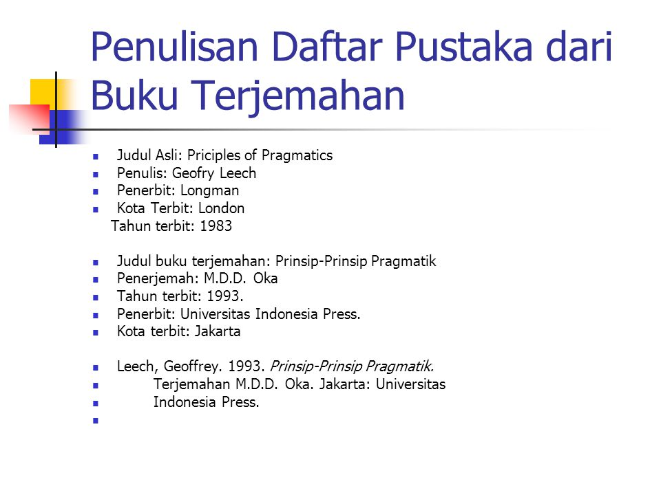 Penulisan Daftar Pustaka dari Buku Terjemahan Judul Asli: Priciples of Pragmatics Penulis: Geofry Leech Penerbit: Longman Kota Terbit: London Tahun te