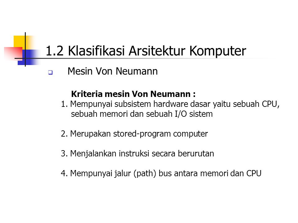  Mesin Von Neumann Kriteria mesin Von Neumann : 1. Mempunyai subsistem hardware dasar yaitu sebuah CPU, sebuah memori dan sebuah I/O sistem 2. Merupa