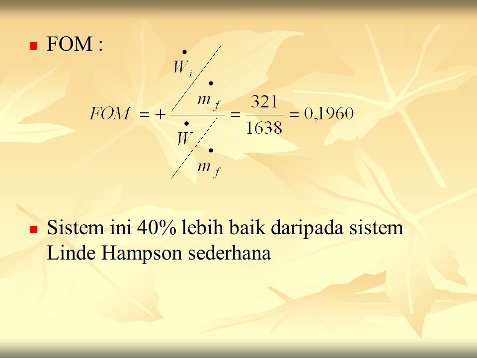 FOM : FOM : Sistem ini 40% lebih baik daripada sistem Linde Hampson sederhana Sistem ini 40% lebih baik daripada sistem Linde Hampson sederhana