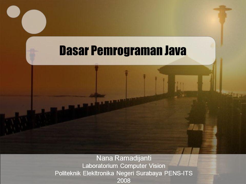 Laboratorium Computer Vision Politeknik Elektronika Negeri Surabaya PENS-ITS Materi OOP 1 - D4 LJ PJJ Pertemuan I : –Dasar Pemrograman Java (Casting : Tugas Minggu 1) –Operator dan Assignment (Tugas Minggu 1) –Kondisi –Perulangan (Tugas Minggu 2) –Array (Tugas Minggu 3) Pertemuan II : –Pembuatan Kelas (Tugas Minggu 1 dan 2) –Enkapsulasi (Tugas Minggu 3) Pertemuan III : –Inheritance (Tugas Minggu 1 dan 2) –Kelas Lanjut 1 (Tugas Minggu 3) Pertemuan IV : –Polymorfisme (Tugas Minggu 1) –Kelas Lanjut 2 (Tugas Minggu 2 dan 3)