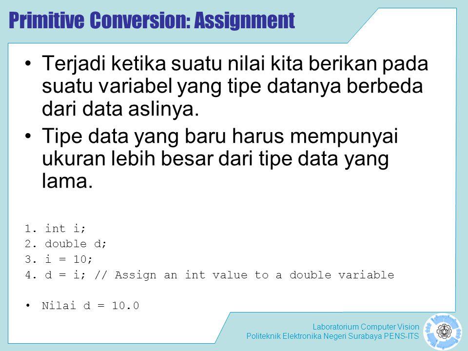 Laboratorium Computer Vision Politeknik Elektronika Negeri Surabaya PENS-ITS Primitive Conversion: Assignment Terjadi ketika suatu nilai kita berikan